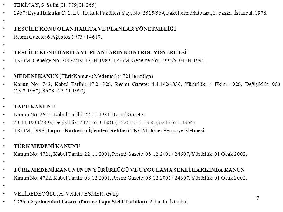 7 TEKİNAY, S. Sulhi (H. 779; H. 265) 1967: Eşya Hukuku C. 1, İ.Ü. Hukuk Fakültesi Yay. No: 2515/569, Fakülteler Matbaası, 3. baskı, İstanbul, 1978. TE