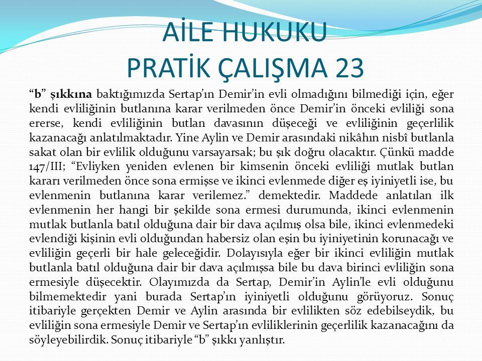 """AİLE HUKUKU PRATİK ÇALIŞMA 23 """"b"""" şıkkına baktığımızda Sertap'ın Demir'in evli olmadığını bilmediği için, eğer kendi evliliğinin butlanına karar veril"""
