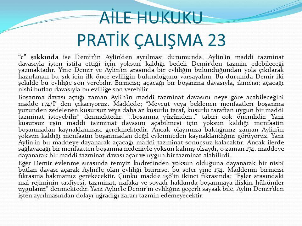 """AİLE HUKUKU PRATİK ÇALIŞMA 23 """"c"""" şıkkında ise Demir'in Aylin'den ayrılması durumunda, Aylin'in maddi tazminat davasıyla işten istifa ettiği için yoks"""