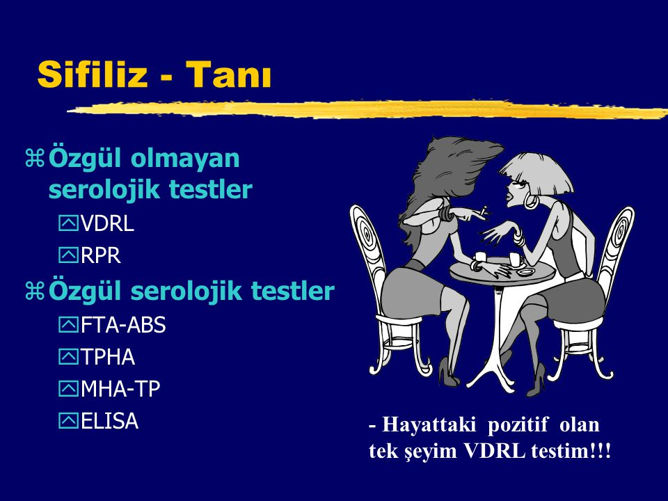 Sifiliz - Tanı zÖzgül olmayan serolojik testler yVDRL yRPR zÖzgül serolojik testler yFTA-ABS yTPHA yMHA-TP yELISA - Hayattaki pozitif olan tek şeyim VDRL testim!!!