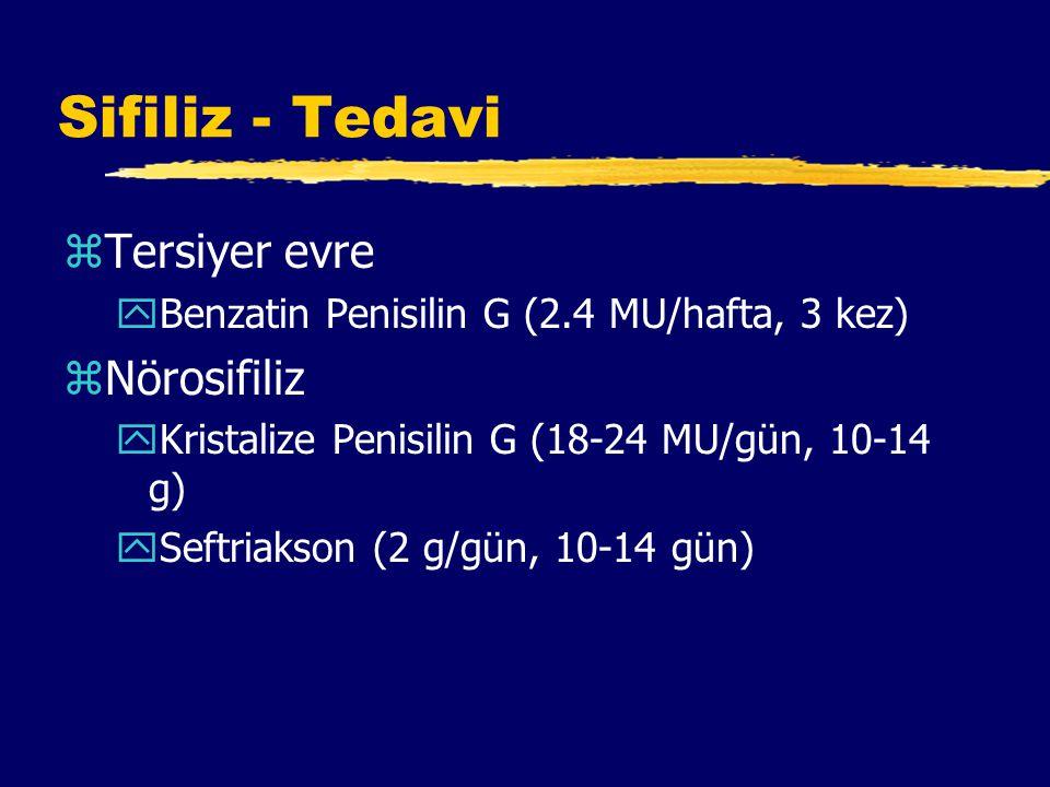Sifiliz - Tedavi zTersiyer evre yBenzatin Penisilin G (2.4 MU/hafta, 3 kez) zNörosifiliz yKristalize Penisilin G (18-24 MU/gün, 10-14 g) ySeftriakson (2 g/gün, 10-14 gün)
