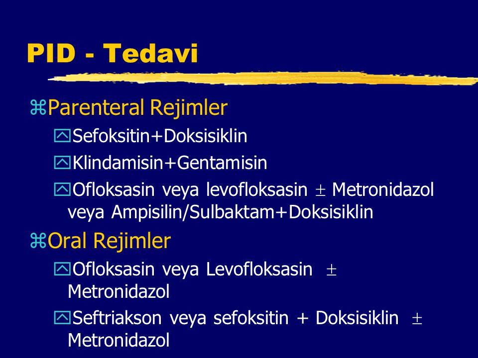 PID - Tedavi zParenteral Rejimler ySefoksitin+Doksisiklin yKlindamisin+Gentamisin yOfloksasin veya levofloksasin  Metronidazol veya Ampisilin/Sulbaktam+Doksisiklin zOral Rejimler yOfloksasin veya Levofloksasin  Metronidazol ySeftriakson veya sefoksitin + Doksisiklin  Metronidazol