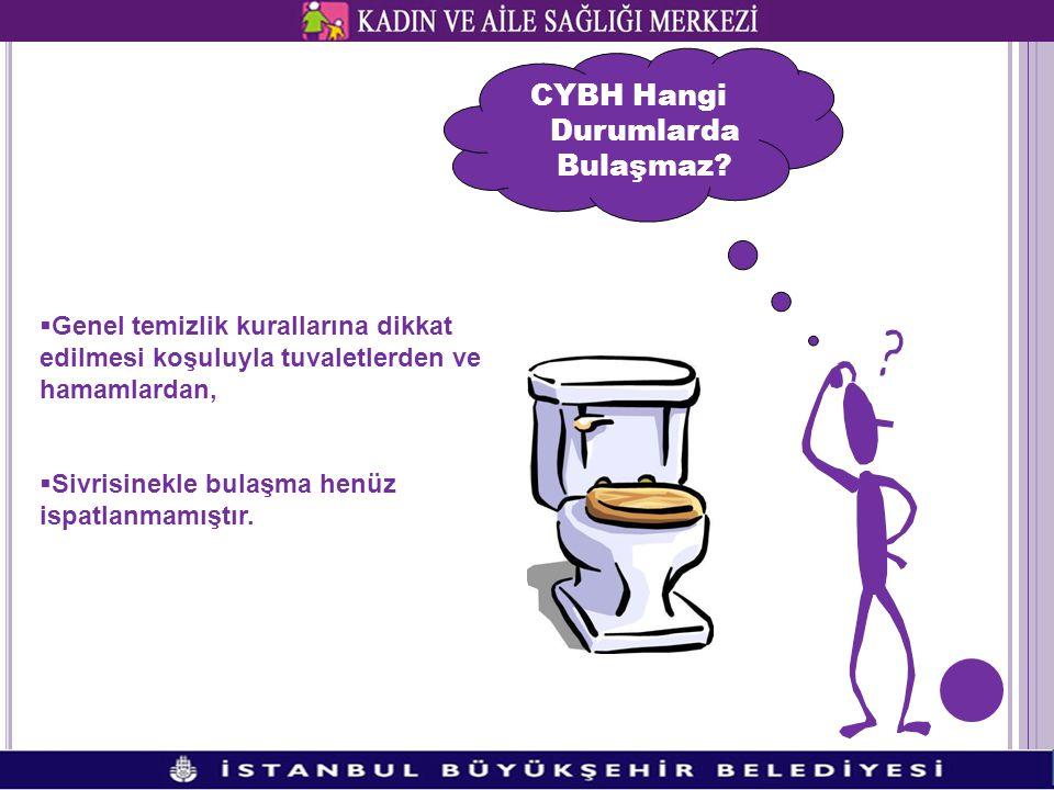 CYBH Hangi Durumlarda Bulaşmaz?  Genel temizlik kurallarına dikkat edilmesi koşuluyla tuvaletlerden ve hamamlardan,  Sivrisinekle bulaşma henüz ispa