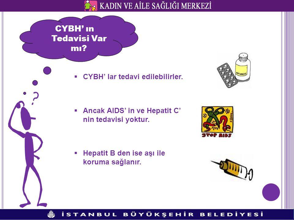  CYBH' lar tedavi edilebilirler.  Ancak AIDS' in ve Hepatit C' nin tedavisi yoktur.  Hepatit B den ise aşı ile koruma sağlanır. CYBH' ın Tedavisi V
