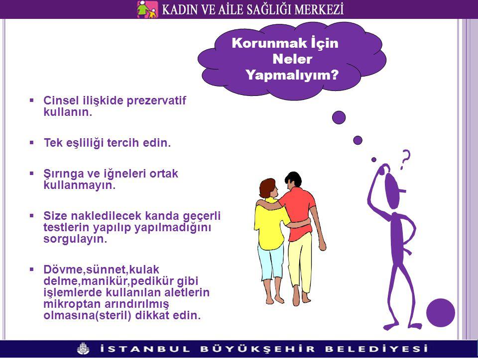  Cinsel ilişkide prezervatif kullanın.  Tek eşliliği tercih edin.  Şırınga ve iğneleri ortak kullanmayın.  Size nakledilecek kanda geçerli testler
