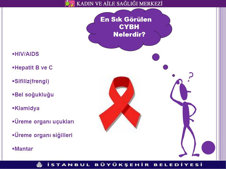 En Sık Görülen CYBH Nelerdir?  HIV/AIDS  Hepatit B ve C  Sifiliz(frengi)  Bel soğukluğu  Klamidya  Üreme organı uçukları  Üreme organı siğiller