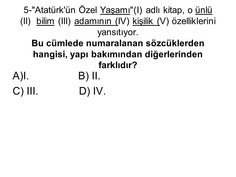 5- Atatürk ün Özel Yaşamı (I) adlı kitap, o ünlü (II) bilim (III) adamının (IV) kişilik (V) özelliklerini yansıtıyor.