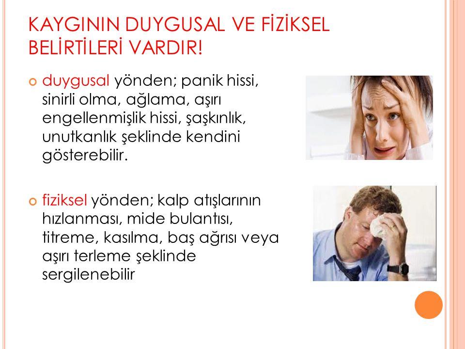 KAYGININ DUYGUSAL VE FİZİKSEL BELİRTİLERİ VARDIR.