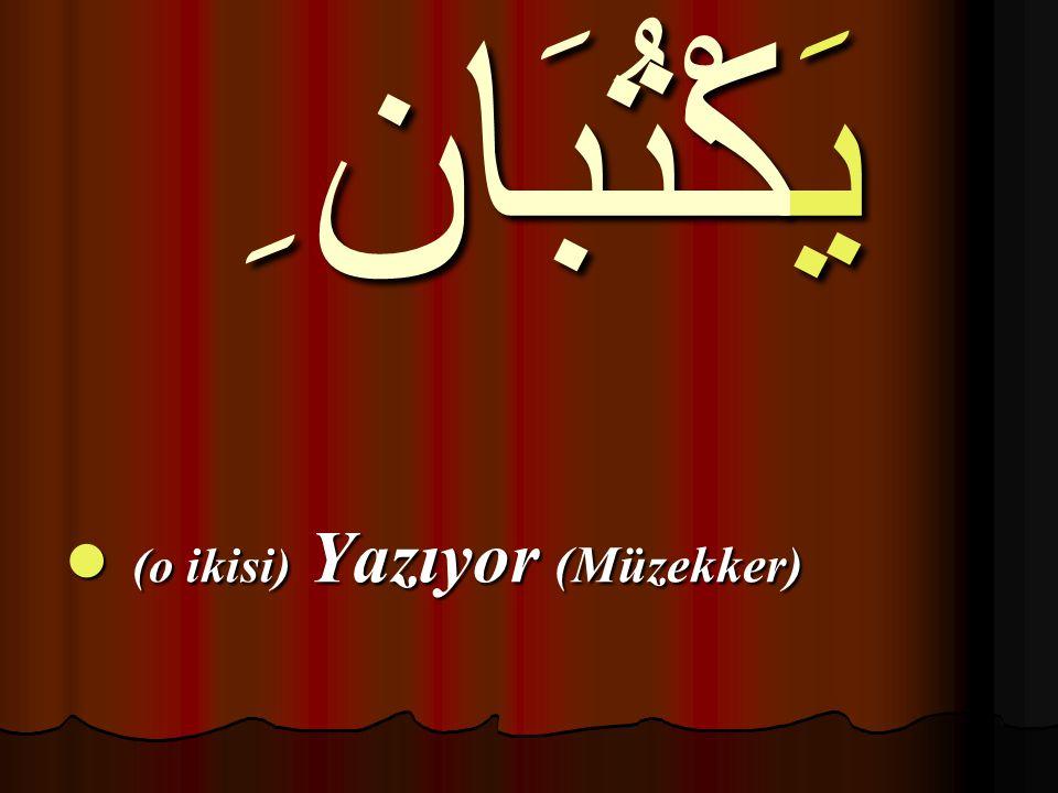 يَكْتُبَان ِ (o ikisi) Yazıyor (Müzekker) (o ikisi) Yazıyor (Müzekker)