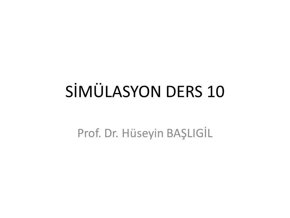 SİMÜLASYON DERS 10 Prof. Dr. Hüseyin BAŞLIGİL