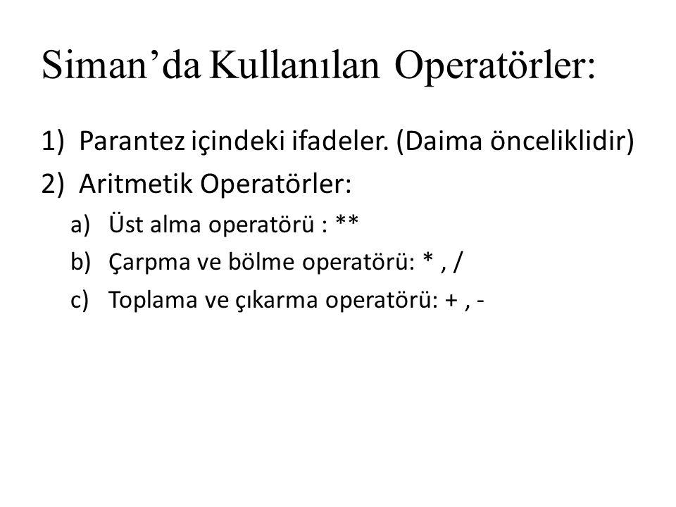 Siman'da Kullanılan Operatörler: 1)Parantez içindeki ifadeler. (Daima önceliklidir) 2)Aritmetik Operatörler: a)Üst alma operatörü : ** b)Çarpma ve böl