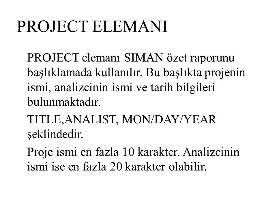 PROJECT ELEMANI PROJECT elemanı SIMAN özet raporunu başlıklamada kullanılır. Bu başlıkta projenin ismi, analizcinin ismi ve tarih bilgileri bulunmakta