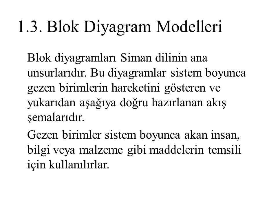 1.3. Blok Diyagram Modelleri Blok diyagramları Siman dilinin ana unsurlarıdır. Bu diyagramlar sistem boyunca gezen birimlerin hareketini gösteren ve y