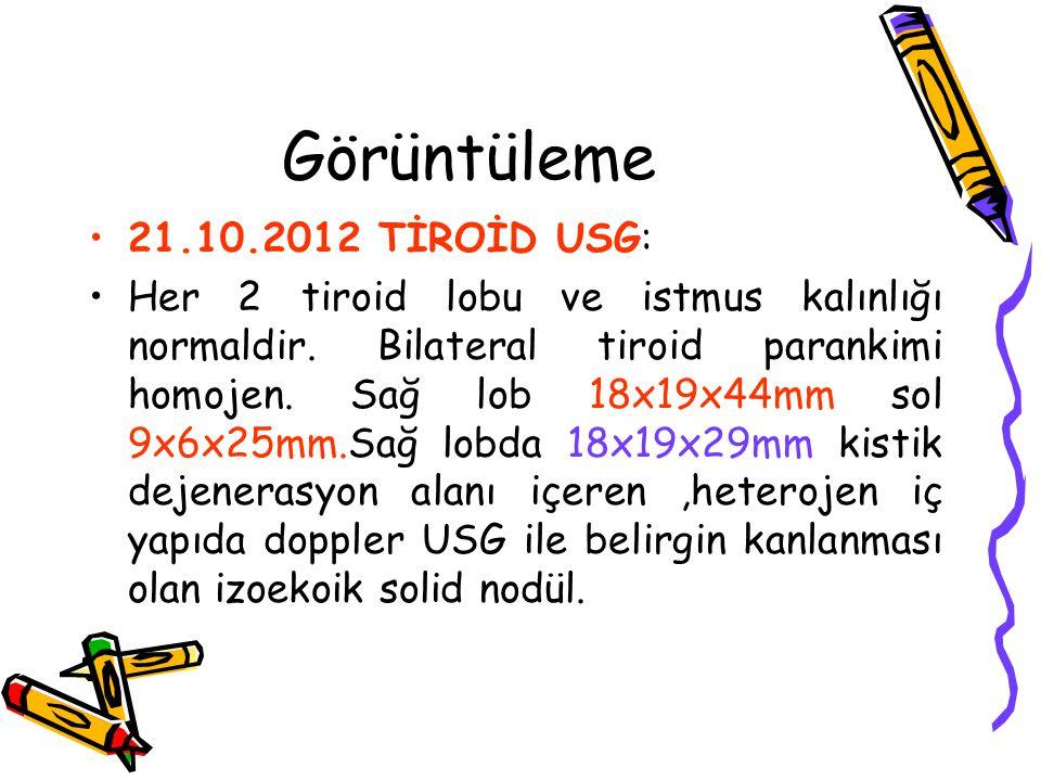 Görüntüleme 21.10.2012 TİROİD USG: Her 2 tiroid lobu ve istmus kalınlığı normaldir. Bilateral tiroid parankimi homojen. Sağ lob 18x19x44mm sol 9x6x25m