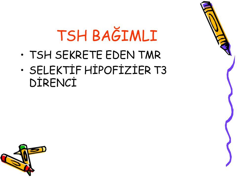 TSH BAĞIMLI TSH SEKRETE EDEN TMR SELEKTİF HİPOFİZİER T3 DİRENCİ
