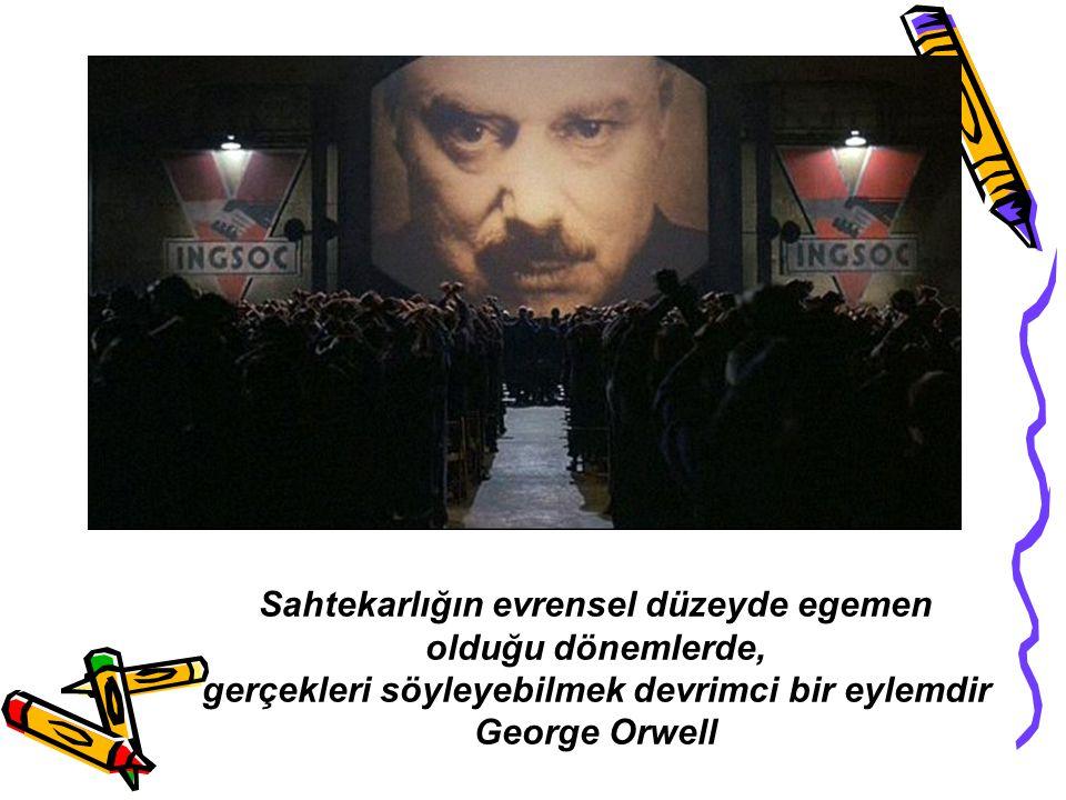 Sahtekarlığın evrensel düzeyde egemen olduğu dönemlerde, gerçekleri söyleyebilmek devrimci bir eylemdir George Orwell