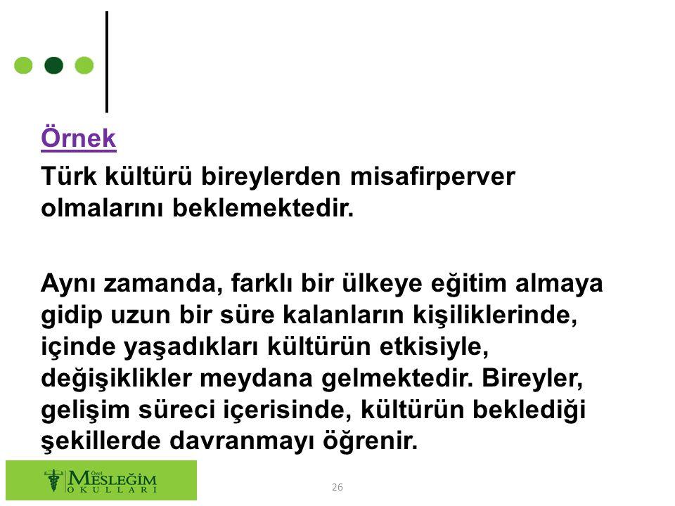 Örnek Türk kültürü bireylerden misafirperver olmalarını beklemektedir. Aynı zamanda, farklı bir ülkeye eğitim almaya gidip uzun bir süre kalanların ki