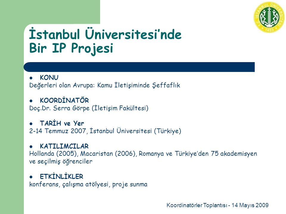 Koordinatörler Toplantısı - 14 Mayıs 2009 İstanbul Üniversitesi'nde Bir IP Projesi KONU Değerleri olan Avrupa: Kamu İletişiminde Şeffaflık KOORDİNATÖR Doç.Dr.
