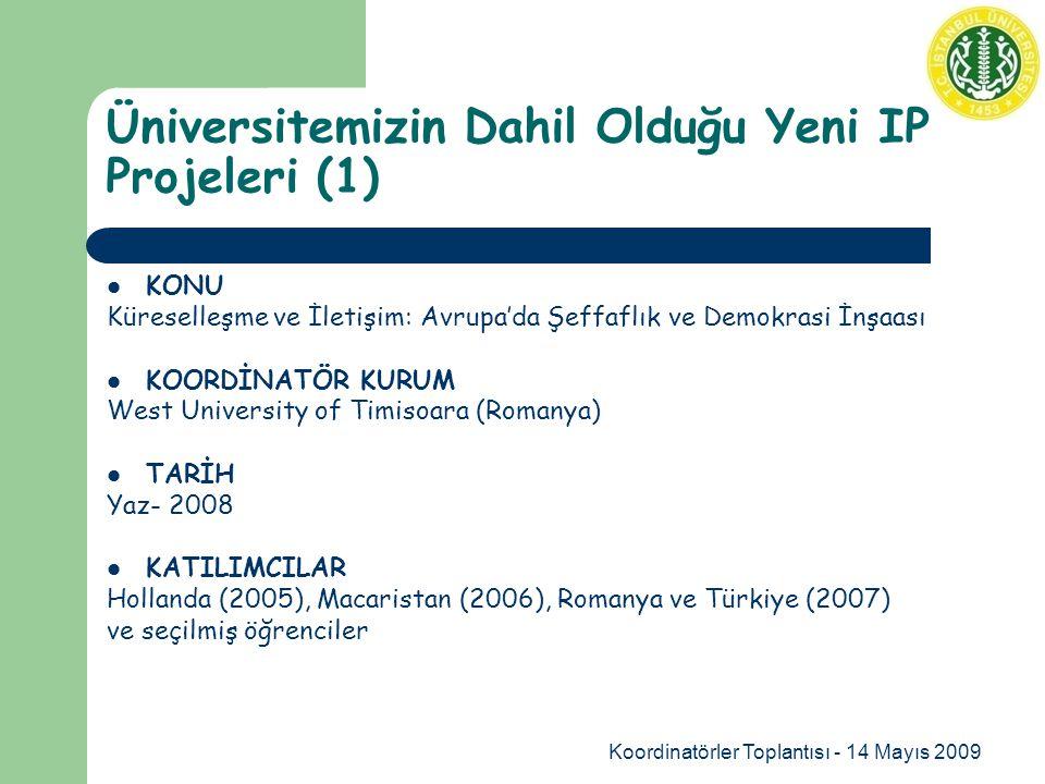Koordinatörler Toplantısı - 14 Mayıs 2009 Üniversitemizin Dahil Olduğu Yeni IP Projeleri (1) KONU Küreselleşme ve İletişim: Avrupa'da Şeffaflık ve Demokrasi İnşaası KOORDİNATÖR KURUM West University of Timisoara (Romanya) TARİH Yaz- 2008 KATILIMCILAR Hollanda (2005), Macaristan (2006), Romanya ve Türkiye (2007) ve seçilmiş öğrenciler