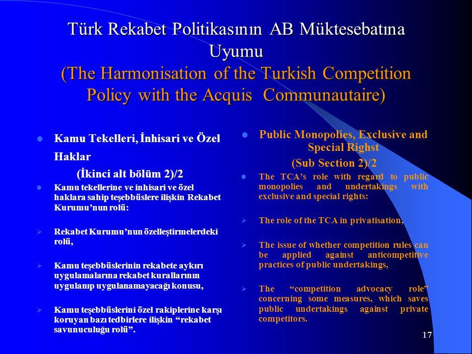 17 Türk Rekabet Politikasının AB Müktesebatına Uyumu (The Harmonisation of the Turkish Competition Policy with the Acquis Communautaire) Kamu Tekelleri, İnhisari ve Özel Haklar (İkinci alt bölüm 2)/2 Kamu tekellerine ve inhisari ve özel haklara sahip teşebbüslere ilişkin Rekabet Kurumu'nun rolü:  Rekabet Kurumu'nun özelleştirmelerdeki rolü,  Kamu teşebbüslerinin rekabete aykırı uygulamalarına rekabet kurallarının uygulanıp uygulanamayacağı konusu,  Kamu teşebbüslerini özel rakiplerine karşı koruyan bazı tedbirlere ilişkin rekabet savunuculuğu rolü .