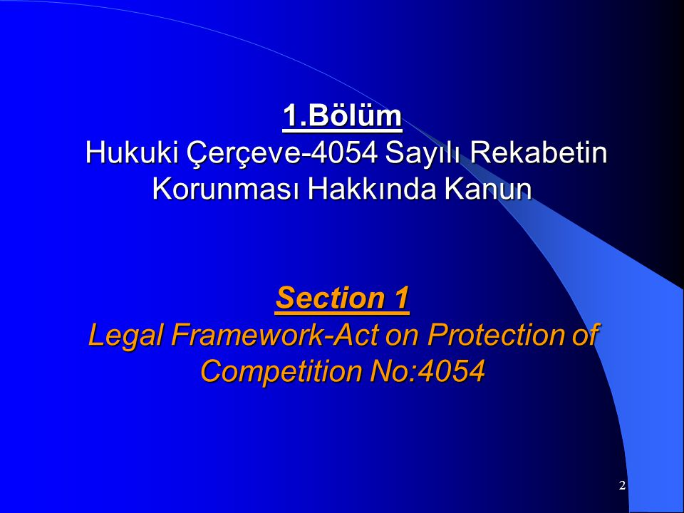 2 1.Bölüm Hukuki Çerçeve-4054 Sayılı Rekabetin Korunması Hakkında Kanun Section 1 Legal Framework-Act on Protection of Competition No:4054