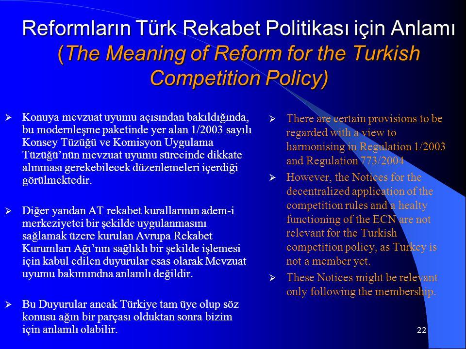 22 Reformların Türk Rekabet Politikası için Anlamı (The Meaning of Reform for the Turkish Competition Policy)  Konuya mevzuat uyumu açısından bakıldığında, bu modernleşme paketinde yer alan 1/2003 sayılı Konsey Tüzüğü ve Komisyon Uygulama Tüzüğü'nün mevzuat uyumu sürecinde dikkate alınması gerekebilecek düzenlemeleri içerdiği görülmektedir.