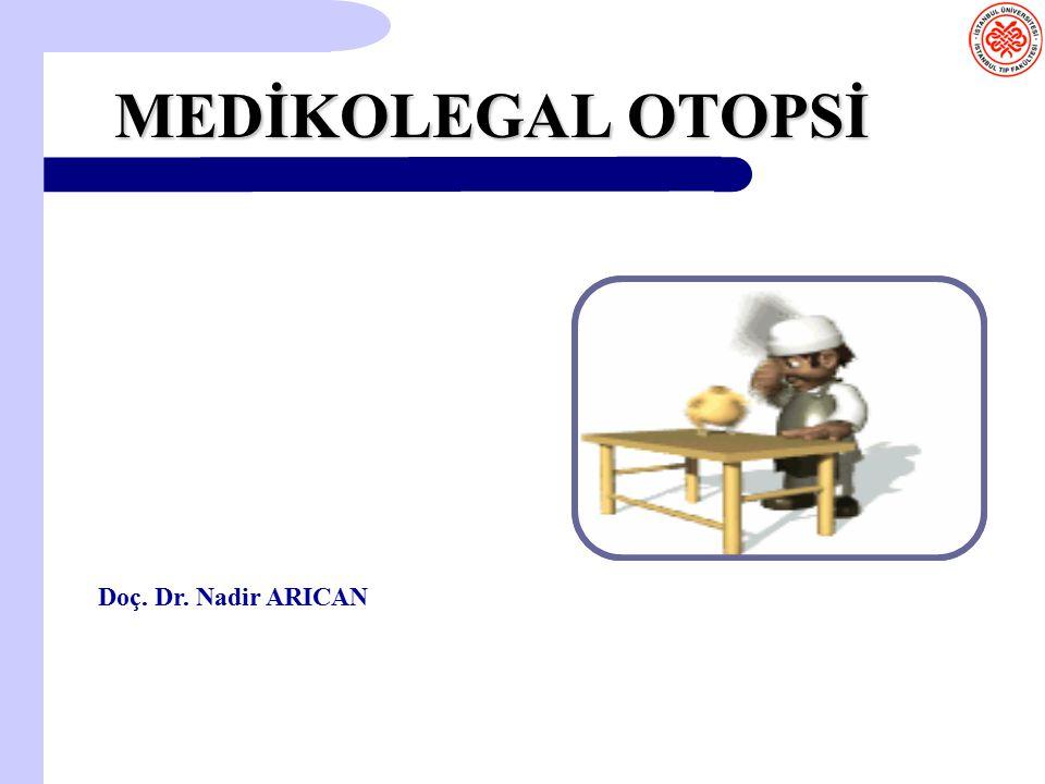 MEDİKOLEGAL OTOPSİ Doç. Dr. Nadir ARICAN