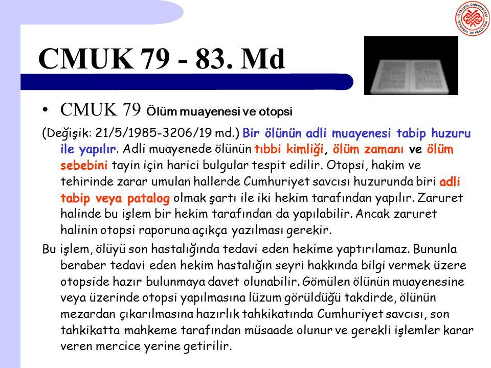 CMUK 79 - 83. Md CMUK 79 Ölüm muayenesi ve otopsi adli tabip veya patalog (Değişik: 21/5/1985-3206/19 md.) Bir ölünün adli muayenesi tabip huzuru ile