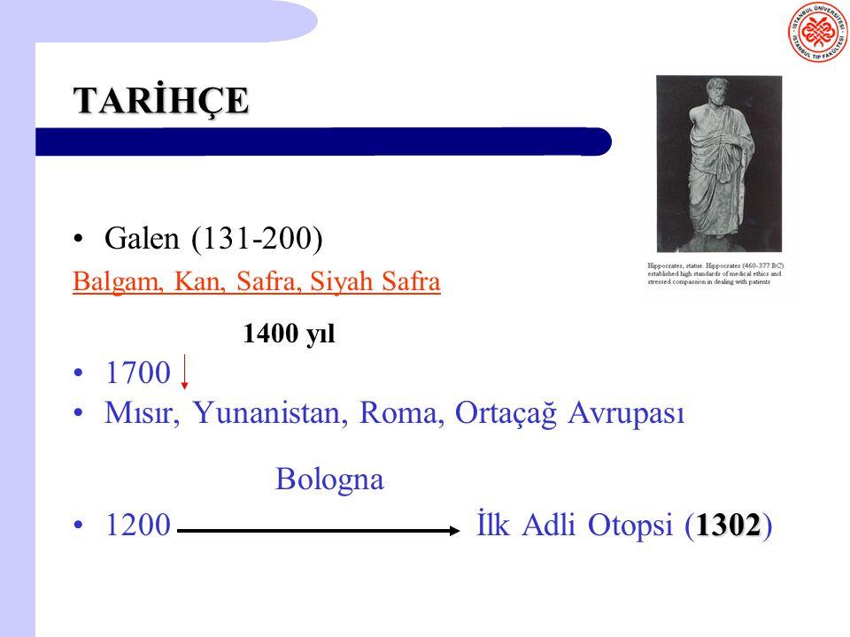 TARİHÇE Galen (131-200) Balgam, Kan, Safra, Siyah Safra 1400 yıl 1700 Mısır, Yunanistan, Roma, Ortaçağ Avrupası Bologna 13021200 İlk Adli Otopsi (1302
