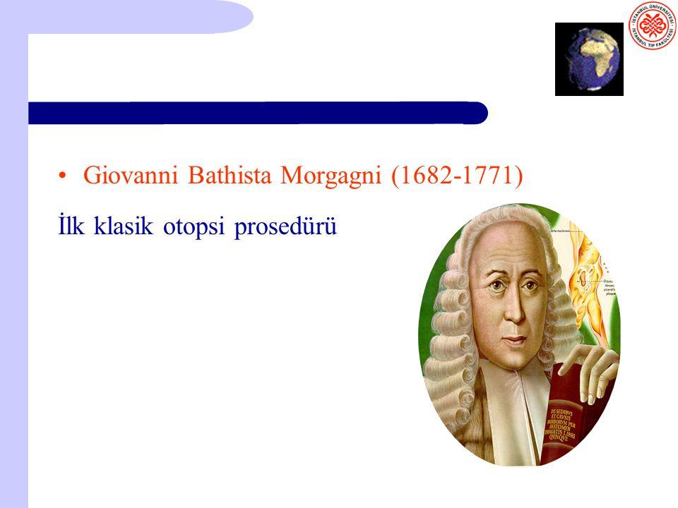 Giovanni Bathista Morgagni (1682-1771) İlk klasik otopsi prosedürü