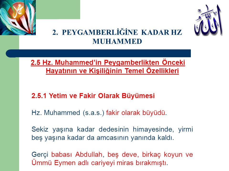 2.5 Hz. Muhammed'in Peygamberlikten Önceki Hayatının ve Kişiliğinin Temel Özellikleri 2.5.1 Yetim ve Fakir Olarak Büyümesi Hz. Muhammed (s.a.s.) fakir