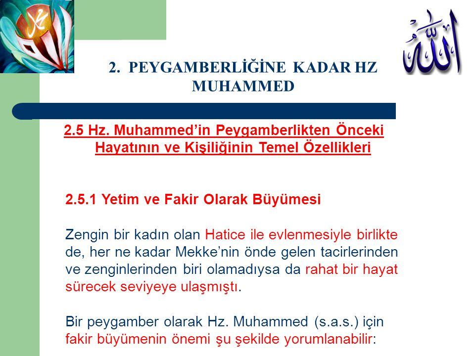 2.5 Hz. Muhammed'in Peygamberlikten Önceki Hayatının ve Kişiliğinin Temel Özellikleri 2.5.1 Yetim ve Fakir Olarak Büyümesi Zengin bir kadın olan Hatic