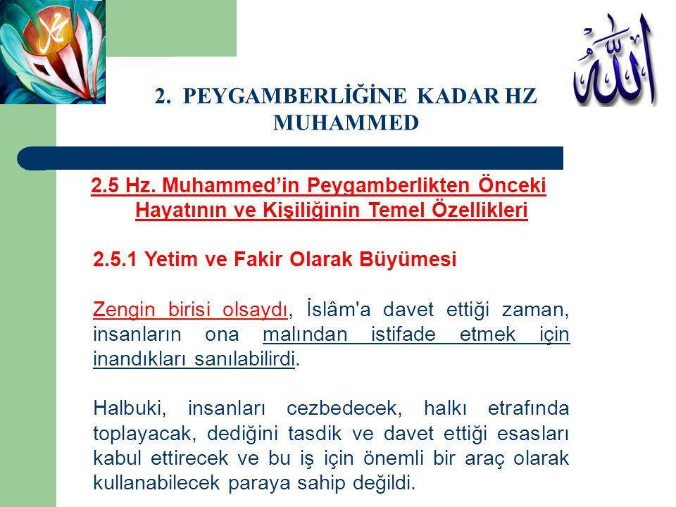 2.5 Hz. Muhammed'in Peygamberlikten Önceki Hayatının ve Kişiliğinin Temel Özellikleri 2.5.1 Yetim ve Fakir Olarak Büyümesi Zengin birisi olsaydı, İslâ