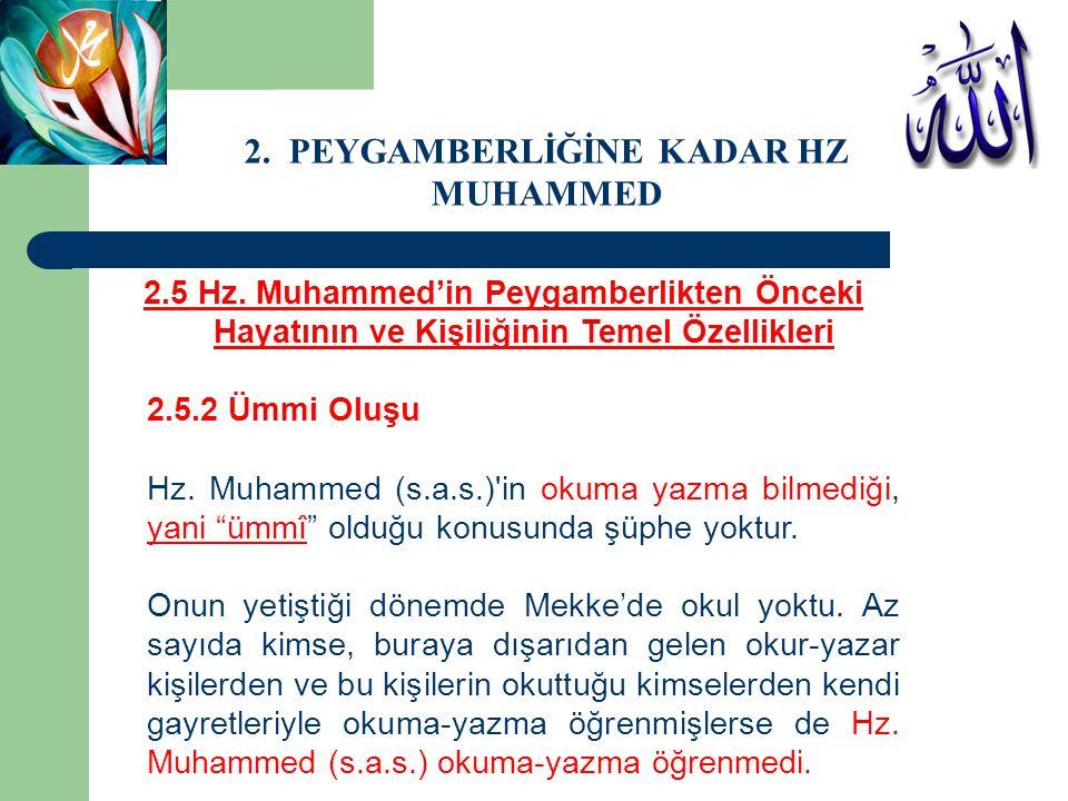 2.5 Hz. Muhammed'in Peygamberlikten Önceki Hayatının ve Kişiliğinin Temel Özellikleri 2.5.2 Ümmi Oluşu Hz. Muhammed (s.a.s.)'in okuma yazma bilmediği,