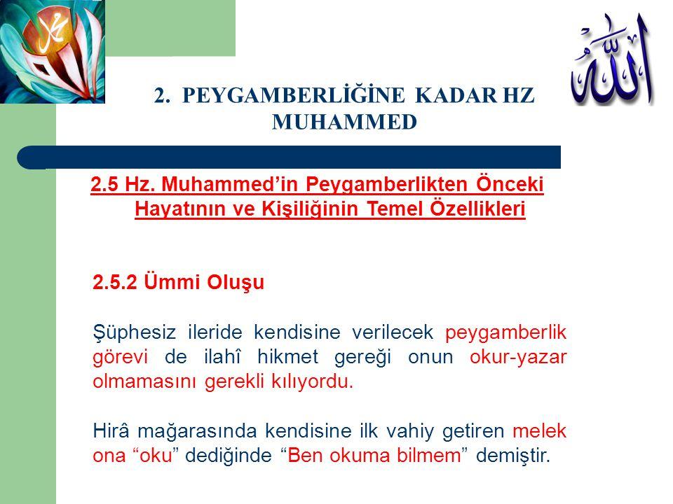 2.5 Hz. Muhammed'in Peygamberlikten Önceki Hayatının ve Kişiliğinin Temel Özellikleri 2.5.2 Ümmi Oluşu Şüphesiz ileride kendisine verilecek peygamberl