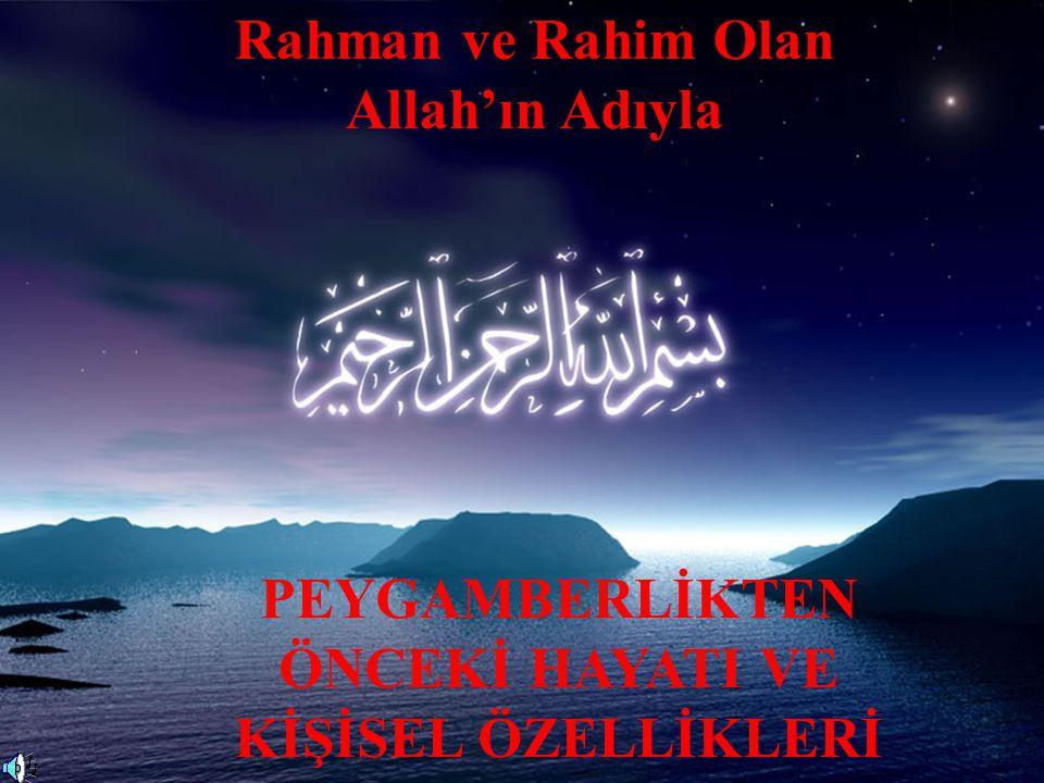 Rahman ve Rahim Olan Allah'ın Adıyla PEYGAMBERLİKTEN ÖNCEKİ HAYATI VE KİŞİSEL ÖZELLİKLERİ