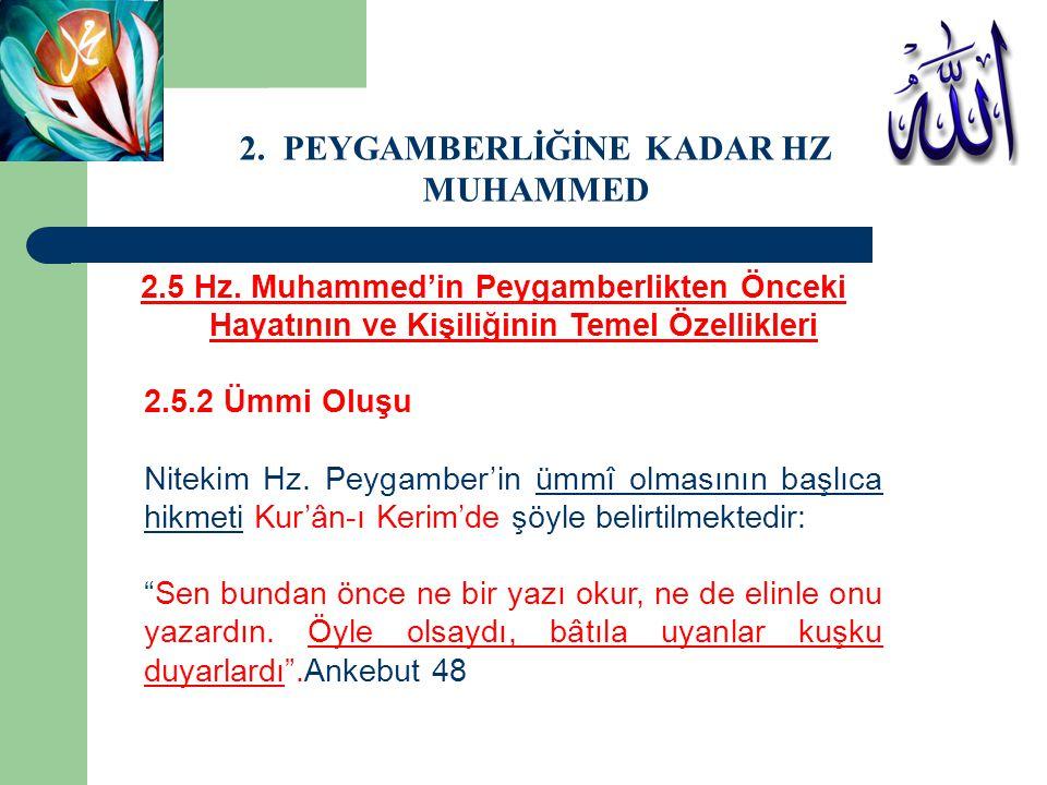 2.5 Hz. Muhammed'in Peygamberlikten Önceki Hayatının ve Kişiliğinin Temel Özellikleri 2.5.2 Ümmi Oluşu Nitekim Hz. Peygamber'in ümmî olmasının başlıca