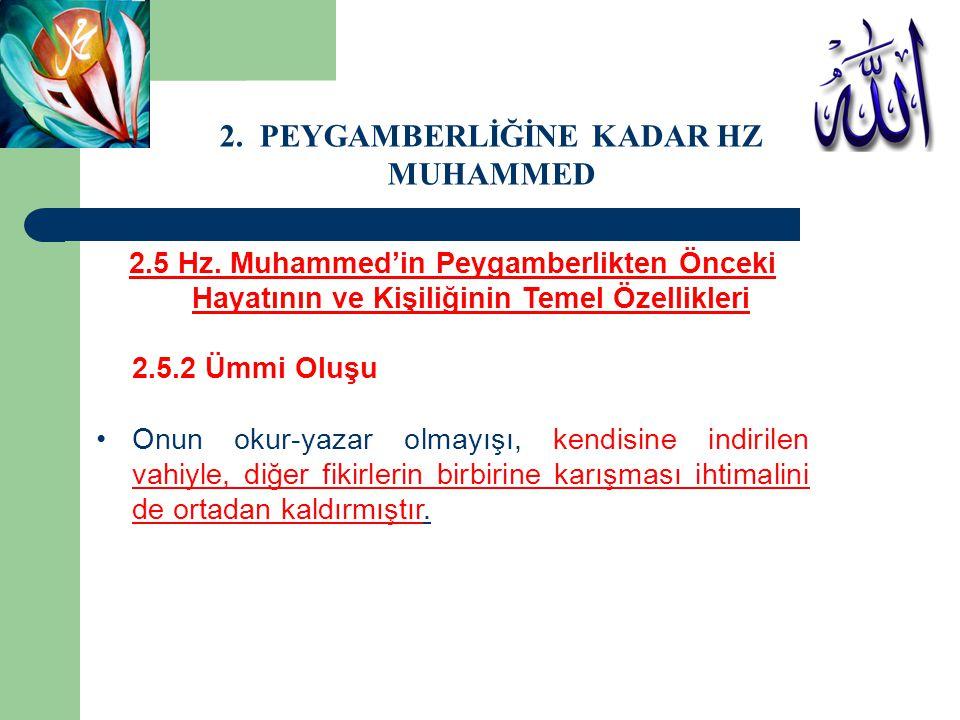 2.5 Hz. Muhammed'in Peygamberlikten Önceki Hayatının ve Kişiliğinin Temel Özellikleri 2.5.2 Ümmi Oluşu Onun okur-yazar olmayışı, kendisine indirilen v