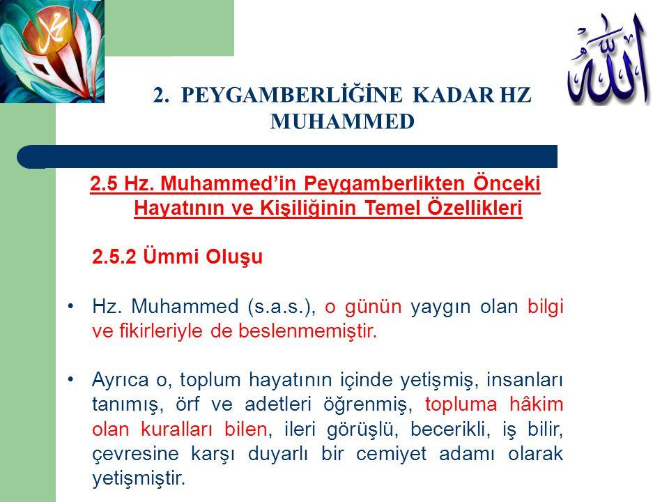 2.5 Hz. Muhammed'in Peygamberlikten Önceki Hayatının ve Kişiliğinin Temel Özellikleri 2.5.2 Ümmi Oluşu Hz. Muhammed (s.a.s.), o günün yaygın olan bilg