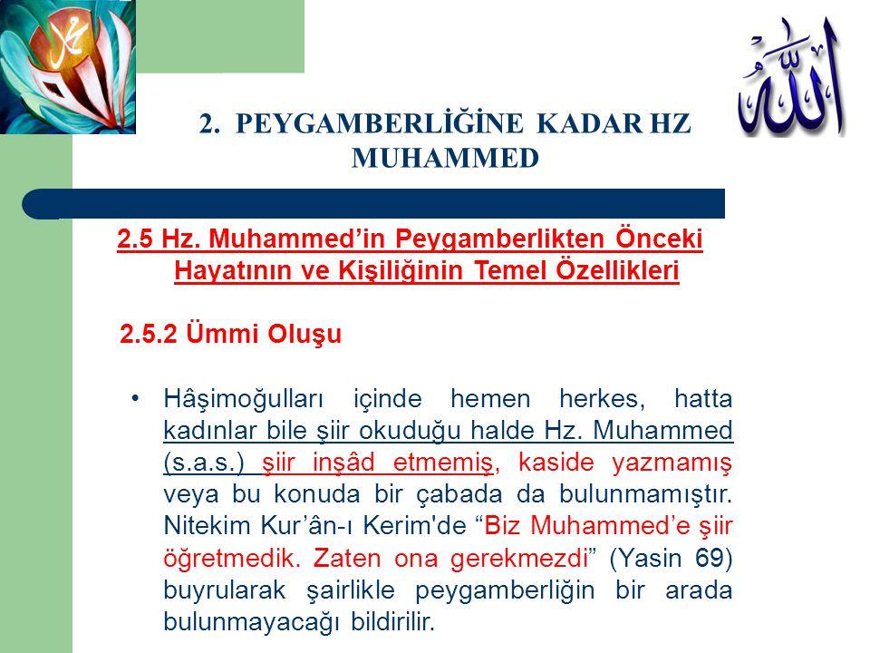 2.5 Hz. Muhammed'in Peygamberlikten Önceki Hayatının ve Kişiliğinin Temel Özellikleri 2.5.2 Ümmi Oluşu Hâşimoğulları içinde hemen herkes, hatta kadınl