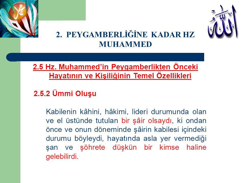 2.5 Hz. Muhammed'in Peygamberlikten Önceki Hayatının ve Kişiliğinin Temel Özellikleri 2.5.2 Ümmi Oluşu Kabilenin kâhini, hâkimi, lideri durumunda olan