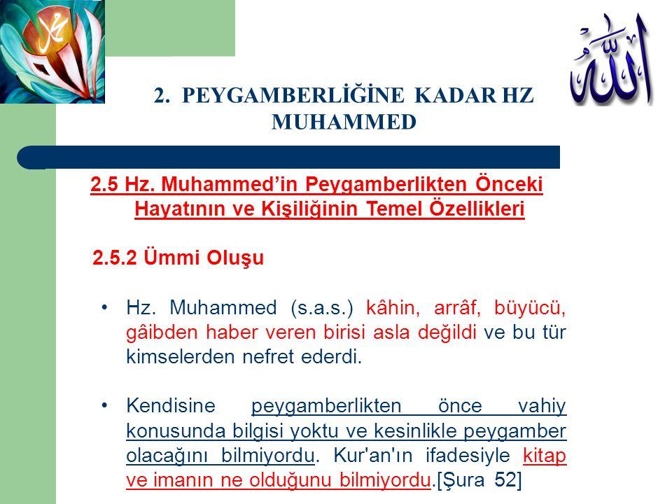 2.5 Hz. Muhammed'in Peygamberlikten Önceki Hayatının ve Kişiliğinin Temel Özellikleri 2.5.2 Ümmi Oluşu Hz. Muhammed (s.a.s.) kâhin, arrâf, büyücü, gâi