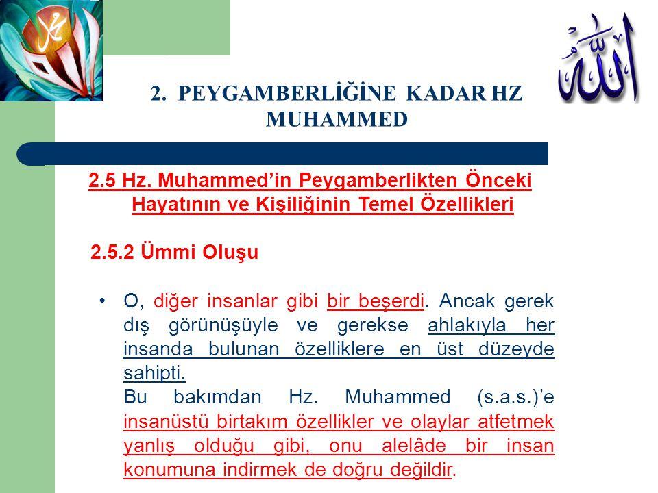 2.5 Hz. Muhammed'in Peygamberlikten Önceki Hayatının ve Kişiliğinin Temel Özellikleri 2.5.2 Ümmi Oluşu O, diğer insanlar gibi bir beşerdi. Ancak gerek