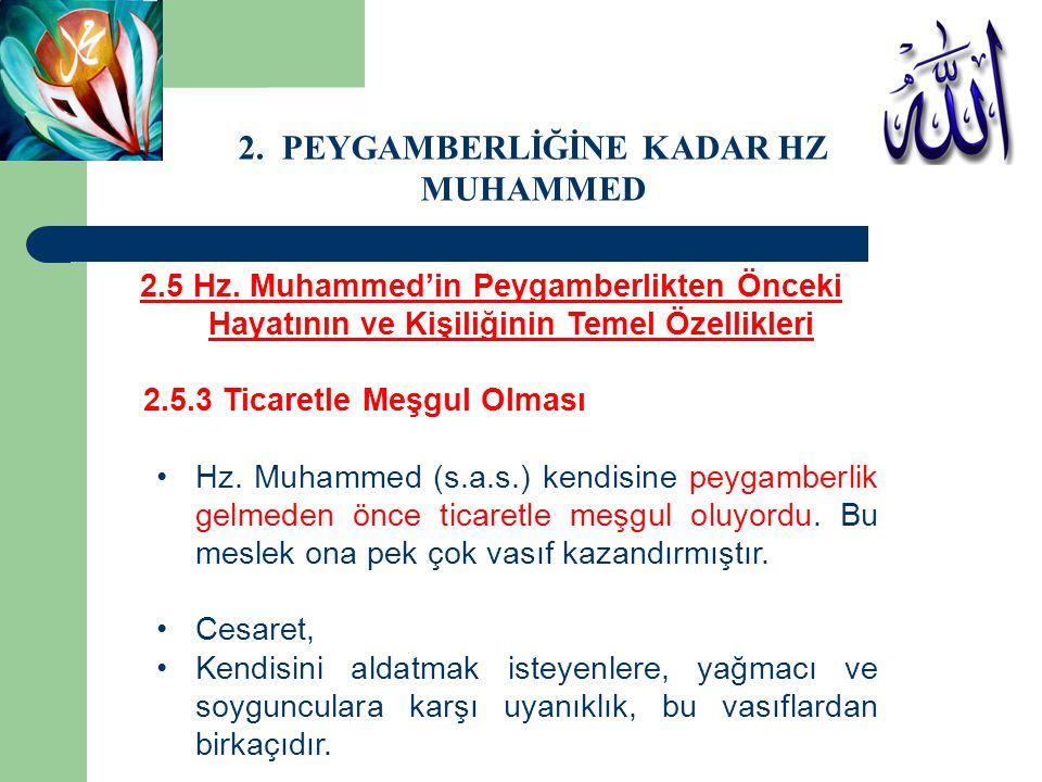 2.5 Hz. Muhammed'in Peygamberlikten Önceki Hayatının ve Kişiliğinin Temel Özellikleri 2.5.3 Ticaretle Meşgul Olması Hz. Muhammed (s.a.s.) kendisine pe