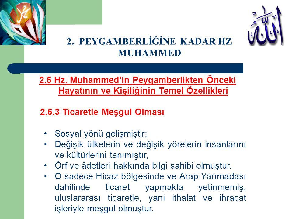 2.5 Hz. Muhammed'in Peygamberlikten Önceki Hayatının ve Kişiliğinin Temel Özellikleri 2.5.3 Ticaretle Meşgul Olması Sosyal yönü gelişmiştir; Değişik ü