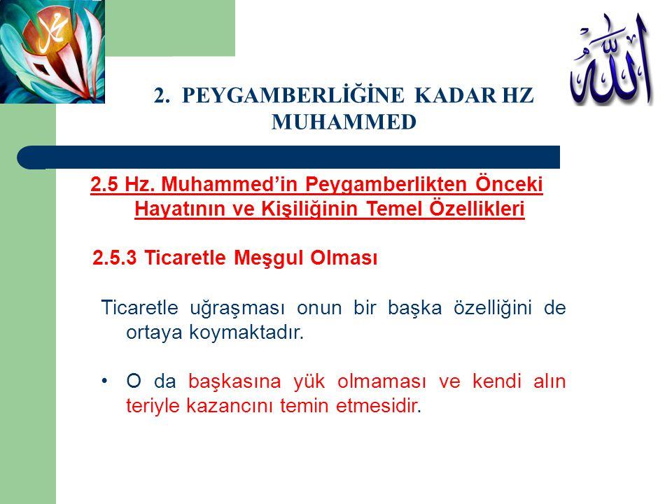 2.5 Hz. Muhammed'in Peygamberlikten Önceki Hayatının ve Kişiliğinin Temel Özellikleri 2.5.3 Ticaretle Meşgul Olması Ticaretle uğraşması onun bir başka