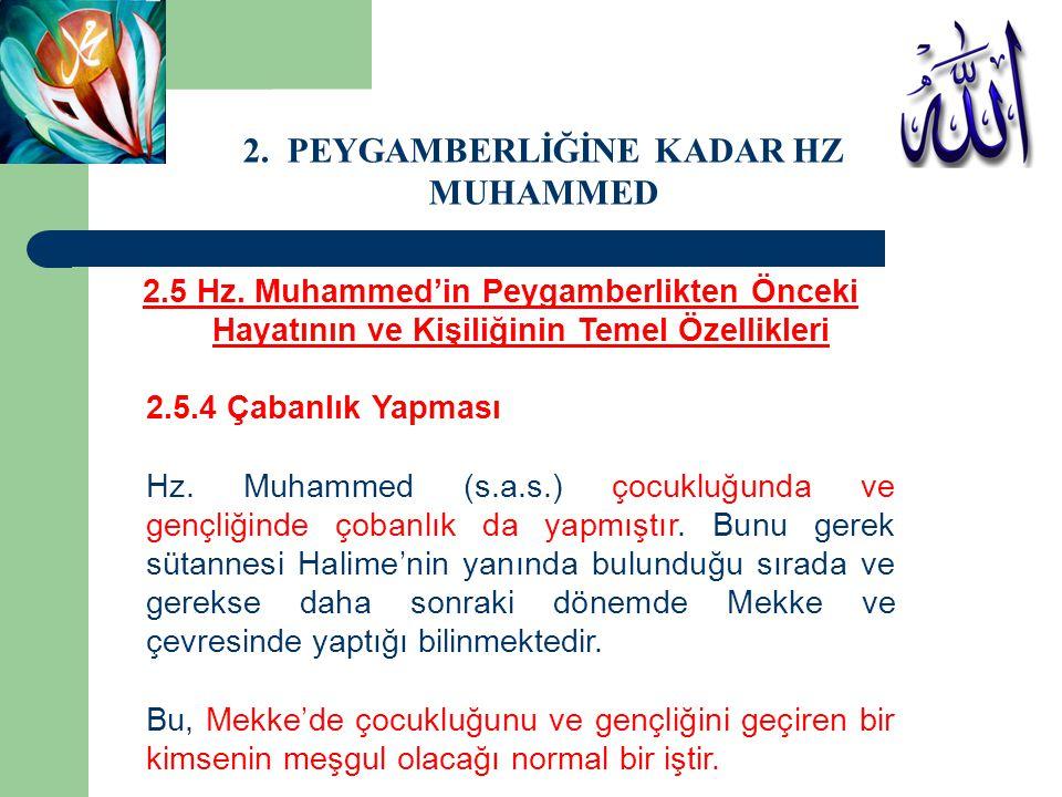 2.5 Hz. Muhammed'in Peygamberlikten Önceki Hayatının ve Kişiliğinin Temel Özellikleri 2.5.4 Çabanlık Yapması Hz. Muhammed (s.a.s.) çocukluğunda ve gen