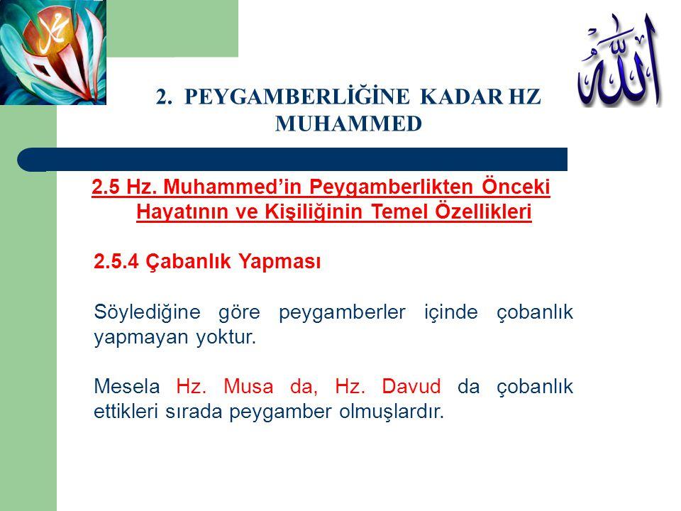 2.5 Hz. Muhammed'in Peygamberlikten Önceki Hayatının ve Kişiliğinin Temel Özellikleri 2.5.4 Çabanlık Yapması Söylediğine göre peygamberler içinde çoba