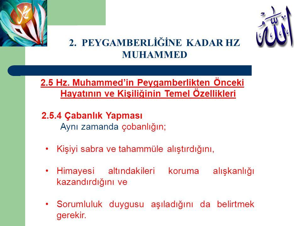 2.5 Hz. Muhammed'in Peygamberlikten Önceki Hayatının ve Kişiliğinin Temel Özellikleri 2.5.4 Çabanlık Yapması Aynı zamanda çobanlığın; Kişiyi sabra ve