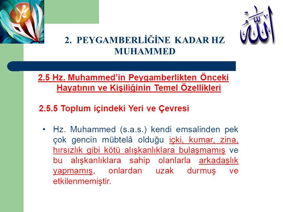 2.5 Hz. Muhammed'in Peygamberlikten Önceki Hayatının ve Kişiliğinin Temel Özellikleri 2.5.5 Toplum içindeki Yeri ve Çevresi Hz. Muhammed (s.a.s.) kend